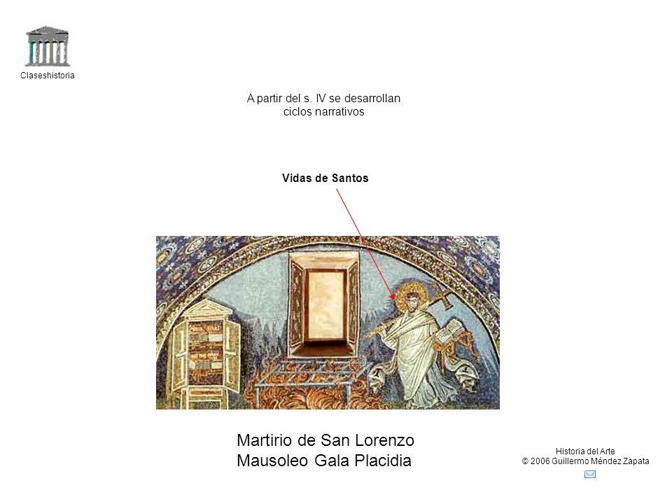 Claseshistoria Historia del Arte © 2006 Guillermo Méndez Zapata Martirio de San Lorenzo Mausoleo Gala Placidia Vidas de Santos A partir del s.