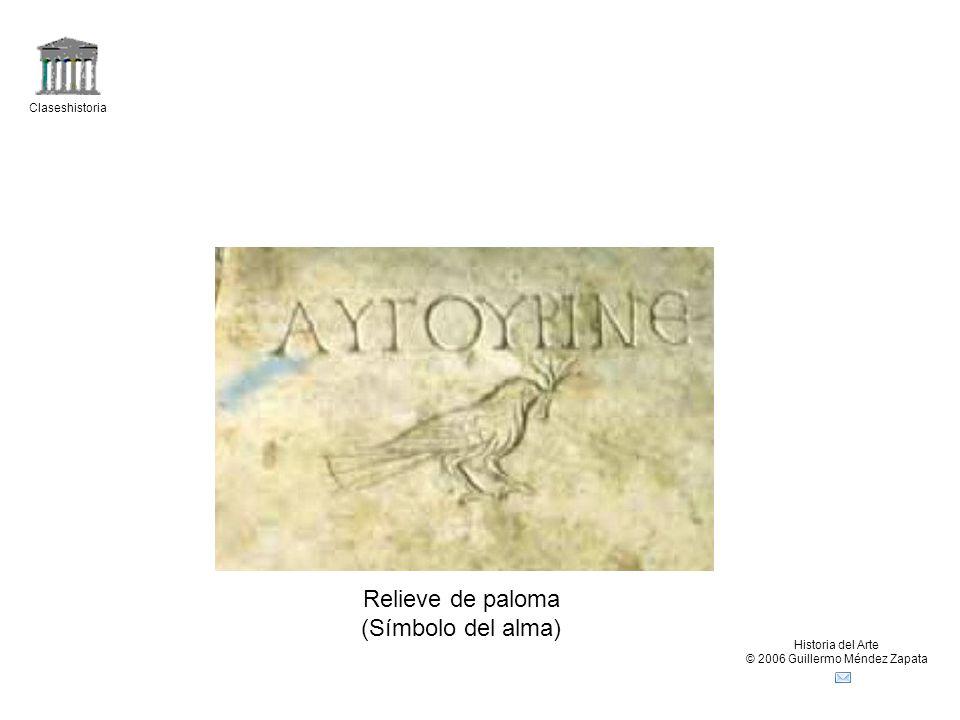 Claseshistoria Historia del Arte © 2006 Guillermo Méndez Zapata Relieve de paloma (Símbolo del alma)