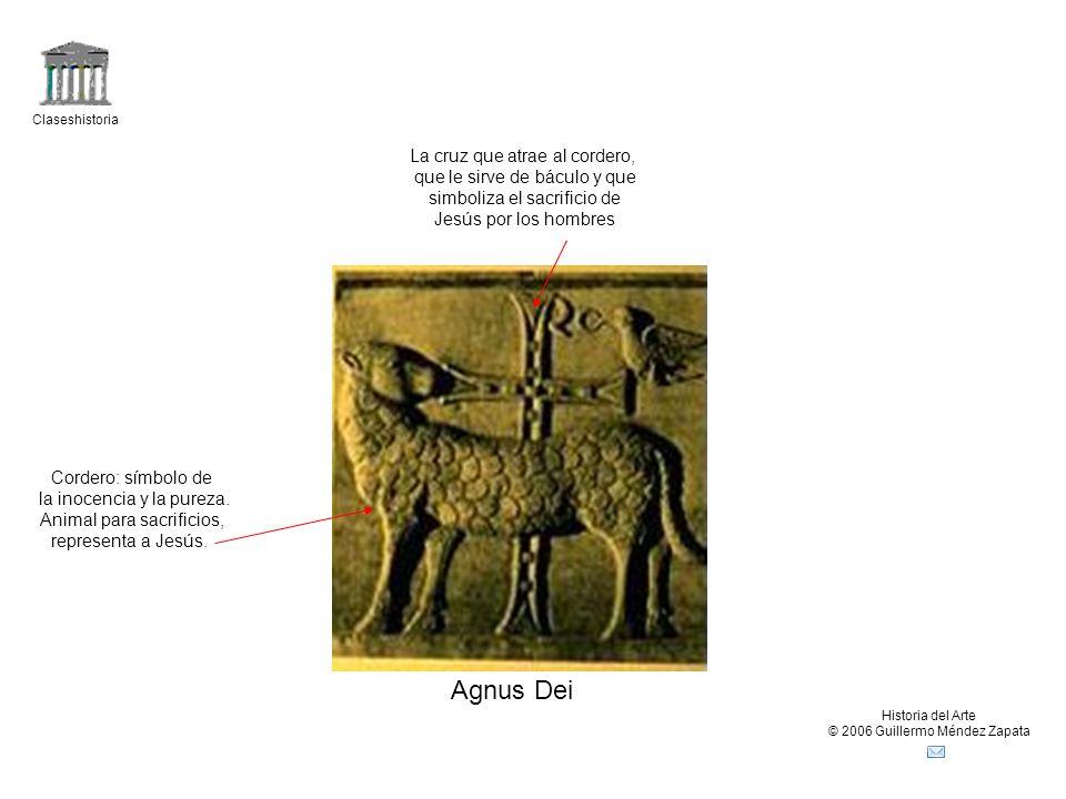 Claseshistoria Historia del Arte © 2006 Guillermo Méndez Zapata Agnus Dei Cordero: símbolo de la inocencia y la pureza.