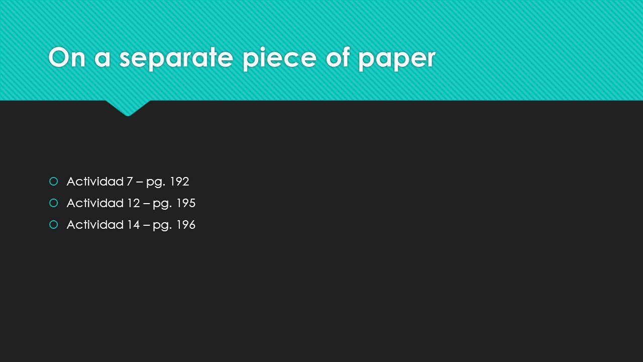 On a separate piece of paper  Actividad 7 – pg. 192  Actividad 12 – pg.