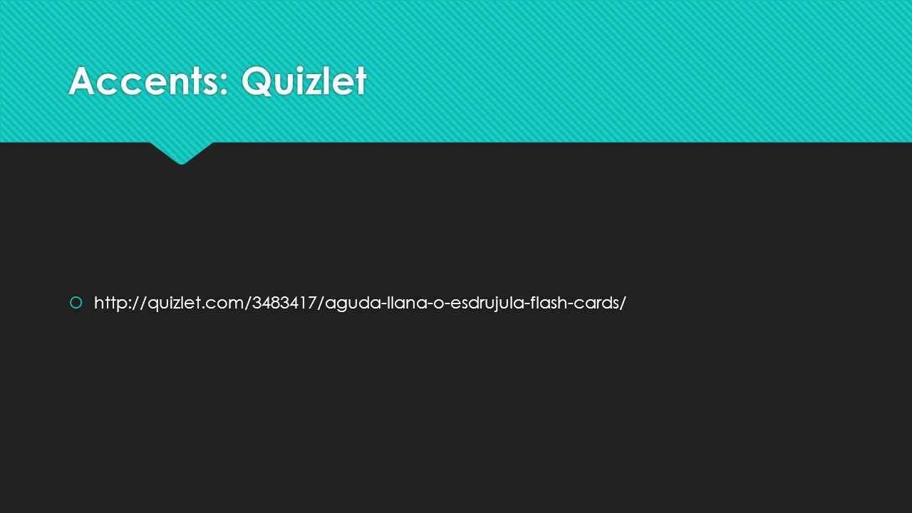 Accents: Quizlet  http://quizlet.com/3483417/aguda-llana-o-esdrujula-flash-cards/