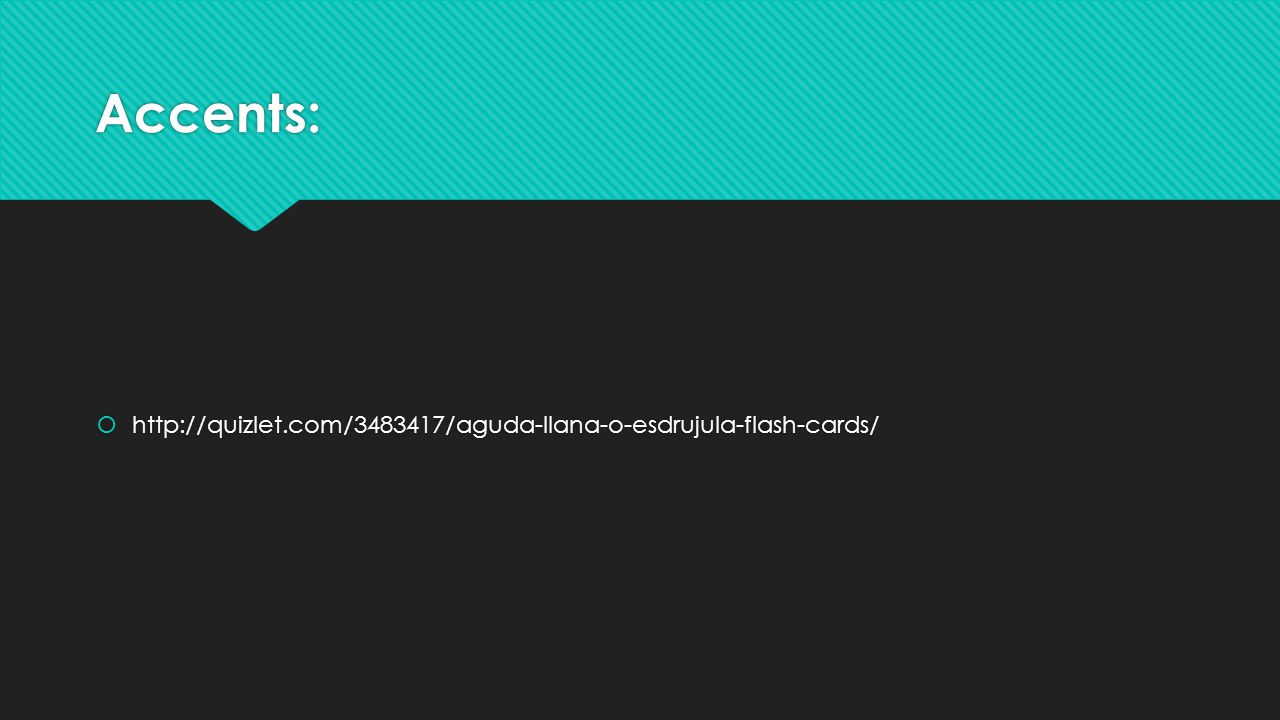 Accents:  http://quizlet.com/3483417/aguda-llana-o-esdrujula-flash-cards/