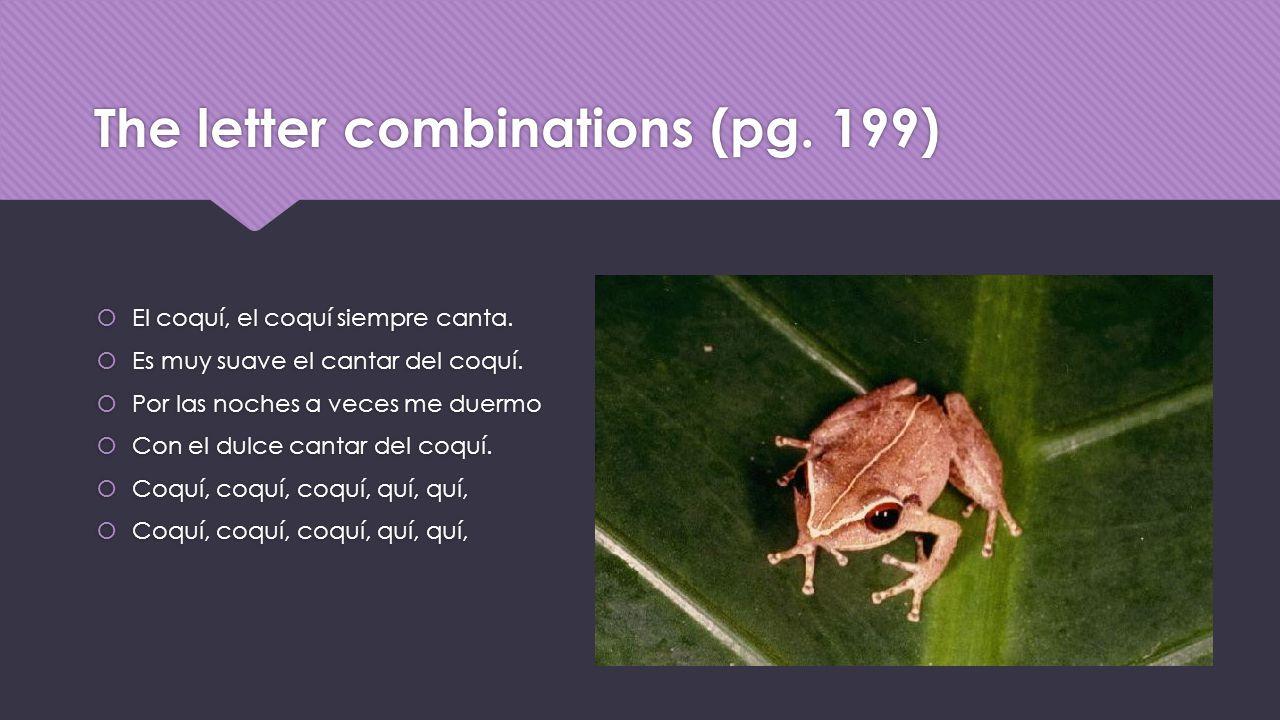 The letter combinations (pg. 199)  El coquí, el coquí siempre canta.
