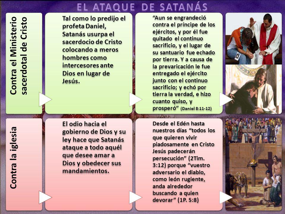 Contra el Ministerio sacerdotal de Cristo Tal como lo predijo el profeta Daniel, Satanás usurpa el sacerdocio de Cristo colocando a meros hombres como intercesores ante Dios en lugar de Jesús.