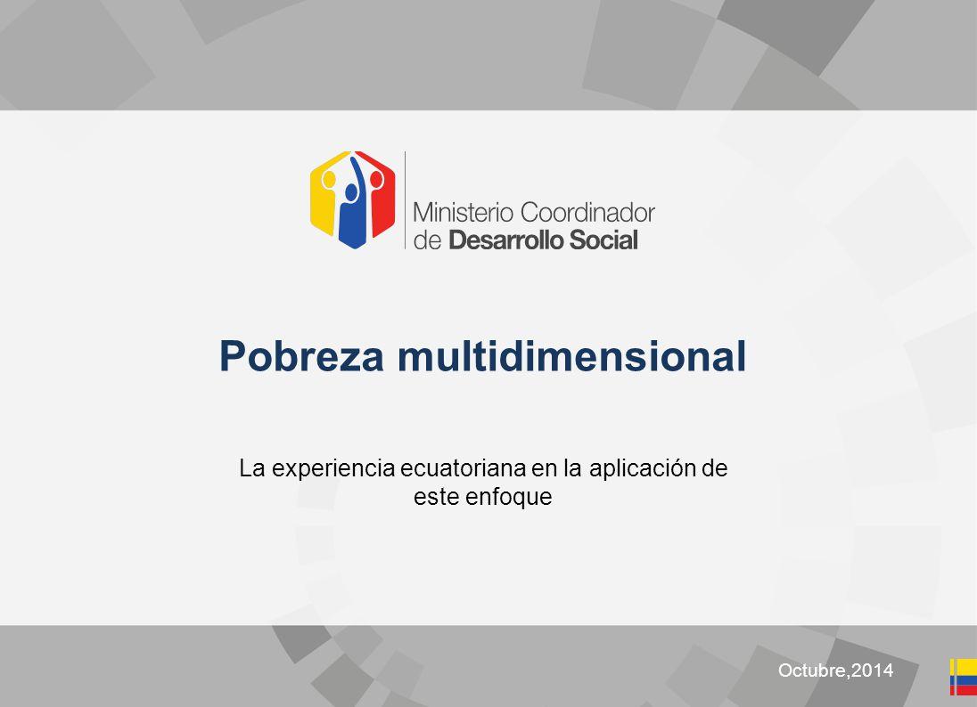 Clic para editar título Octubre,2014 Pobreza multidimensional La experiencia ecuatoriana en la aplicación de este enfoque