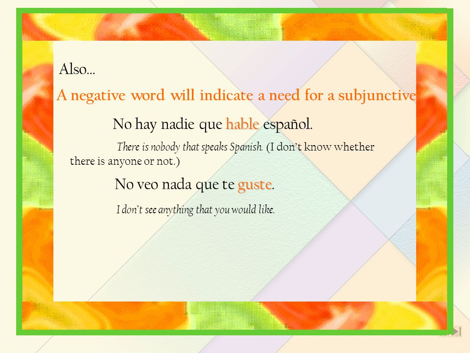 9 Here are a couple of hints to help you determine if you need a subjunctive or not.
