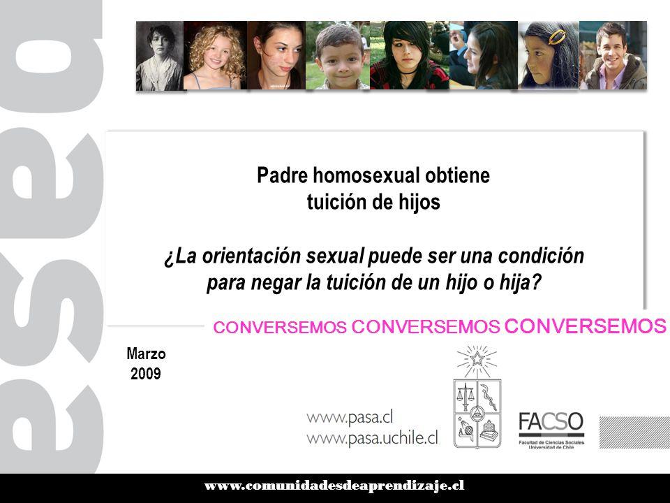 www.comunidadesdeaprendizaje.cl Padre homosexual obtiene tuición de hijos ¿La orientación sexual puede ser una condición para negar la tuición de un hijo o hija.