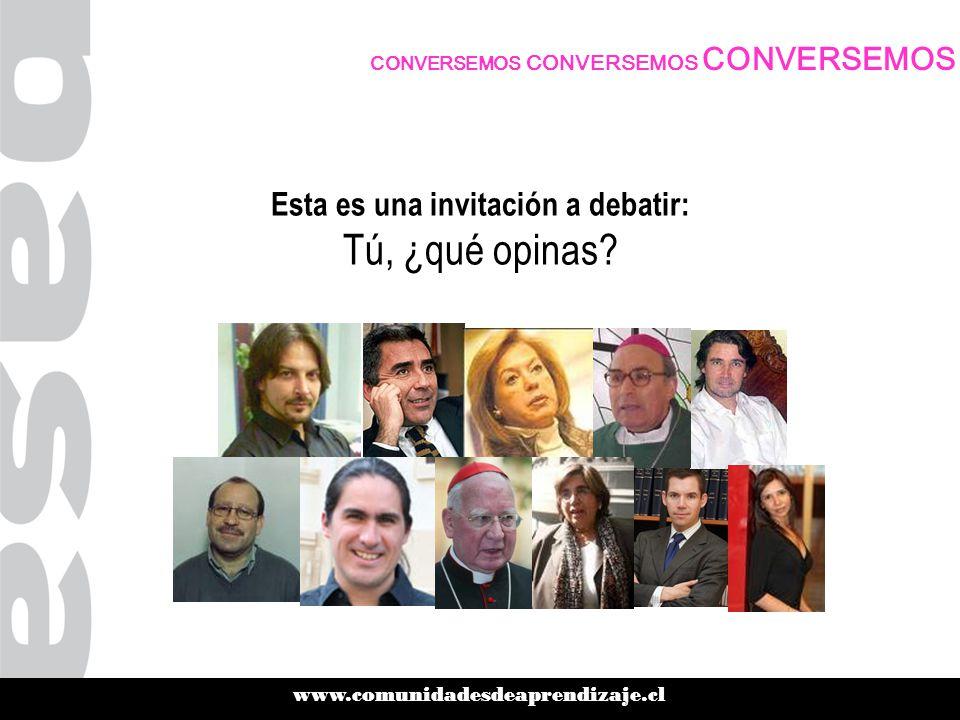 www.comunidadesdeaprendizaje.cl CONVERSEMOS CONVERSEMOS CONVERSEMOS Esta es una invitación a debatir: Tú, ¿qué opinas
