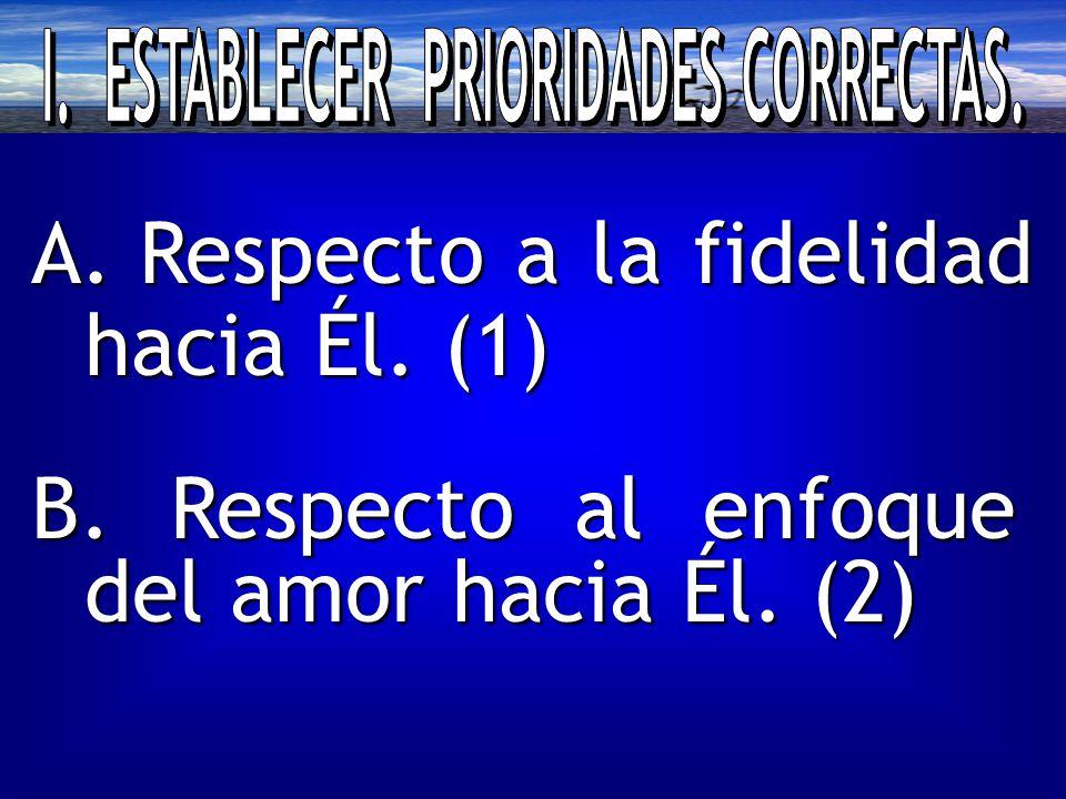 A. Respecto a la fidelidad hacia Él. (1) B. Respecto al enfoque del amor hacia Él. (2)