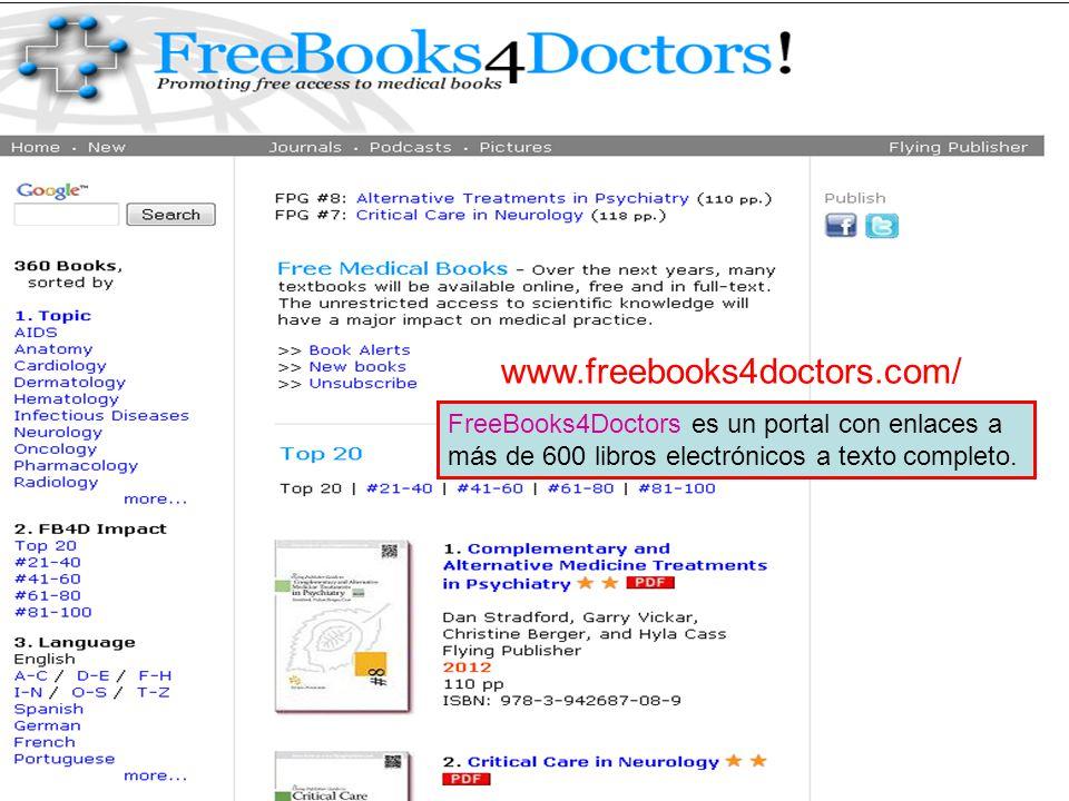 Freebooks4doctors www.freebooks4doctors.com/ FreeBooks4Doctors es un portal con enlaces a más de 600 libros electrónicos a texto completo.