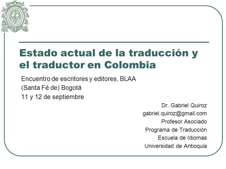 Estado actual de la traducción y el traductor en Colombia Encuentro de escritores y editores, BLAA (Santa Fé de) Bogotá 11 y 12 de septiembre Dr.