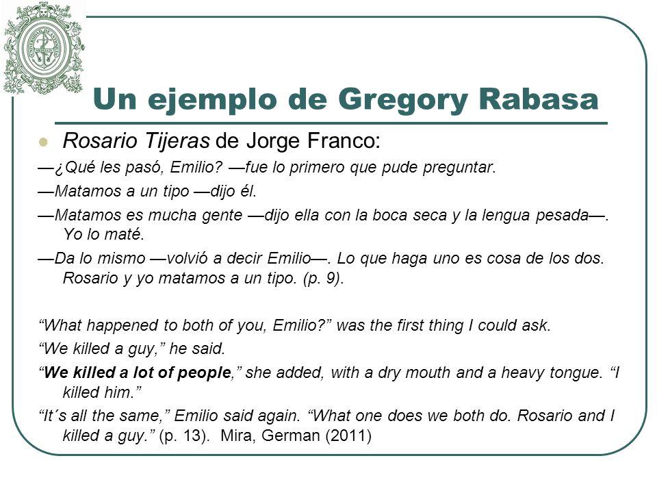 Un ejemplo de Gregory Rabasa Rosario Tijeras de Jorge Franco: —¿Qué les pasó, Emilio.