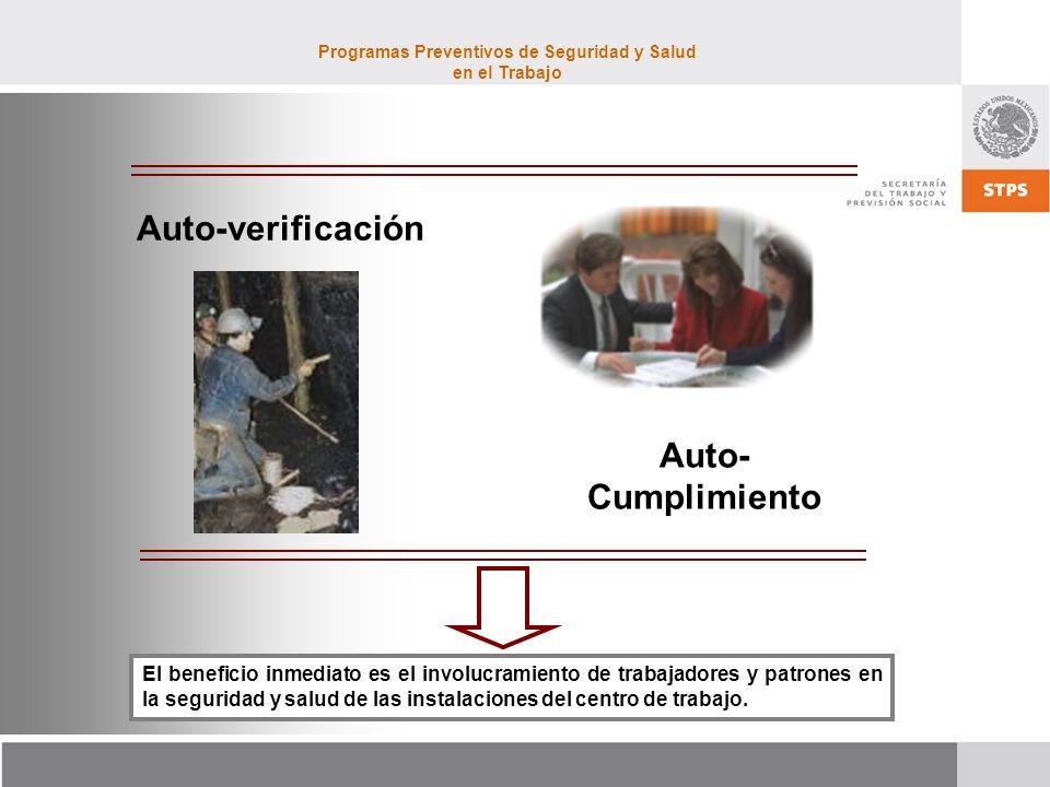 Programas Preventivos de Seguridad y Salud en el Trabajo Auto-verificación Auto- Cumplimiento El beneficio inmediato es el involucramiento de trabajadores y patrones en la seguridad y salud de las instalaciones del centro de trabajo.