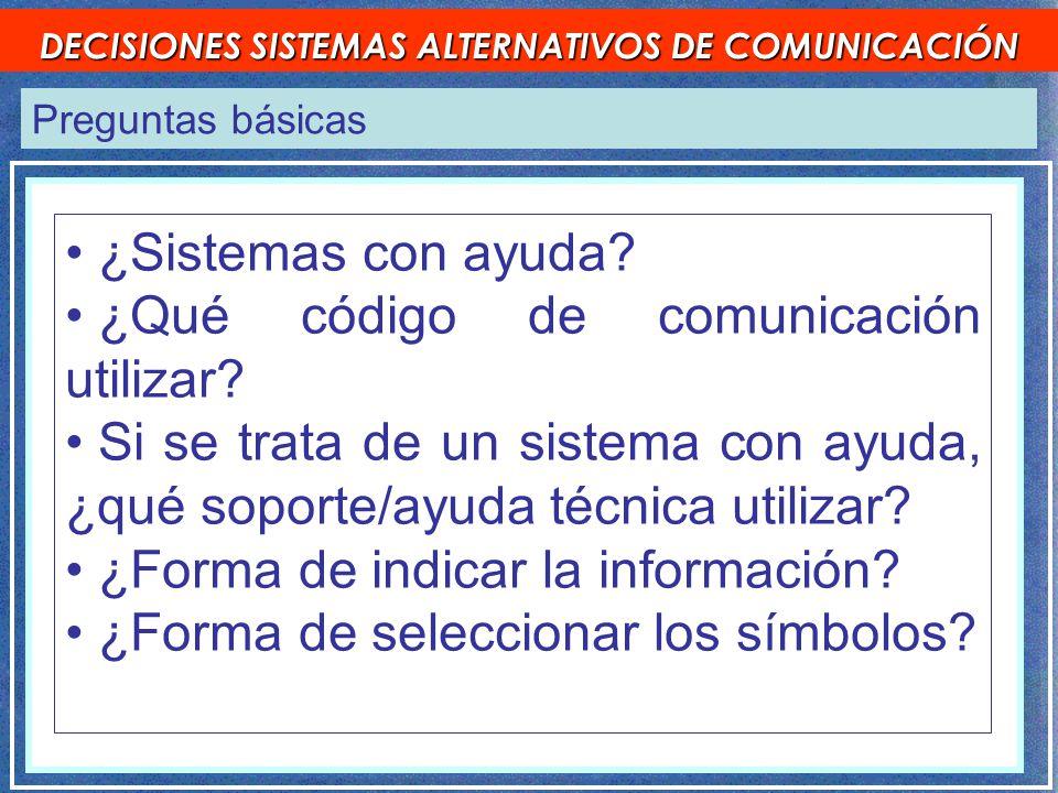 Preguntas básicas DECISIONES SISTEMAS ALTERNATIVOS DE COMUNICACIÓN ¿Sistemas con ayuda.