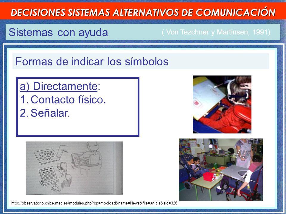 Sistemas con ayuda DECISIONES SISTEMAS ALTERNATIVOS DE COMUNICACIÓN Formas de indicar los símbolos a) Directamente: 1.Contacto físico.