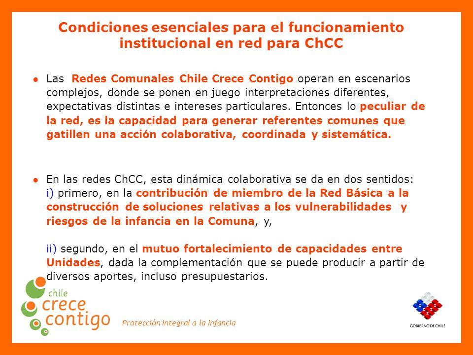 Protección Integral a la Infancia ● Las Redes Comunales Chile Crece Contigo operan en escenarios complejos, donde se ponen en juego interpretaciones diferentes, expectativas distintas e intereses particulares.