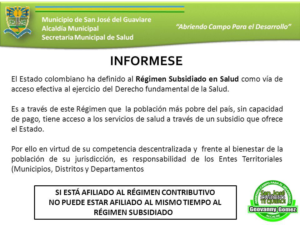 INFORMESE El Estado colombiano ha definido al Régimen Subsidiado en Salud como vía de acceso efectiva al ejercicio del Derecho fundamental de la Salud.