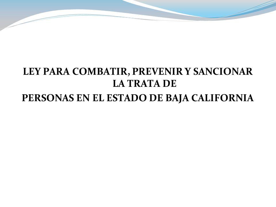LEY PARA COMBATIR, PREVENIR Y SANCIONAR LA TRATA DE PERSONAS EN EL ESTADO DE BAJA CALIFORNIA