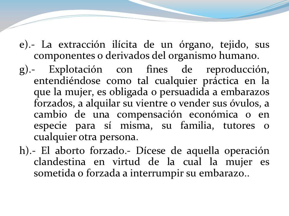 e).- La extracción ilícita de un órgano, tejido, sus componentes o derivados del organismo humano.