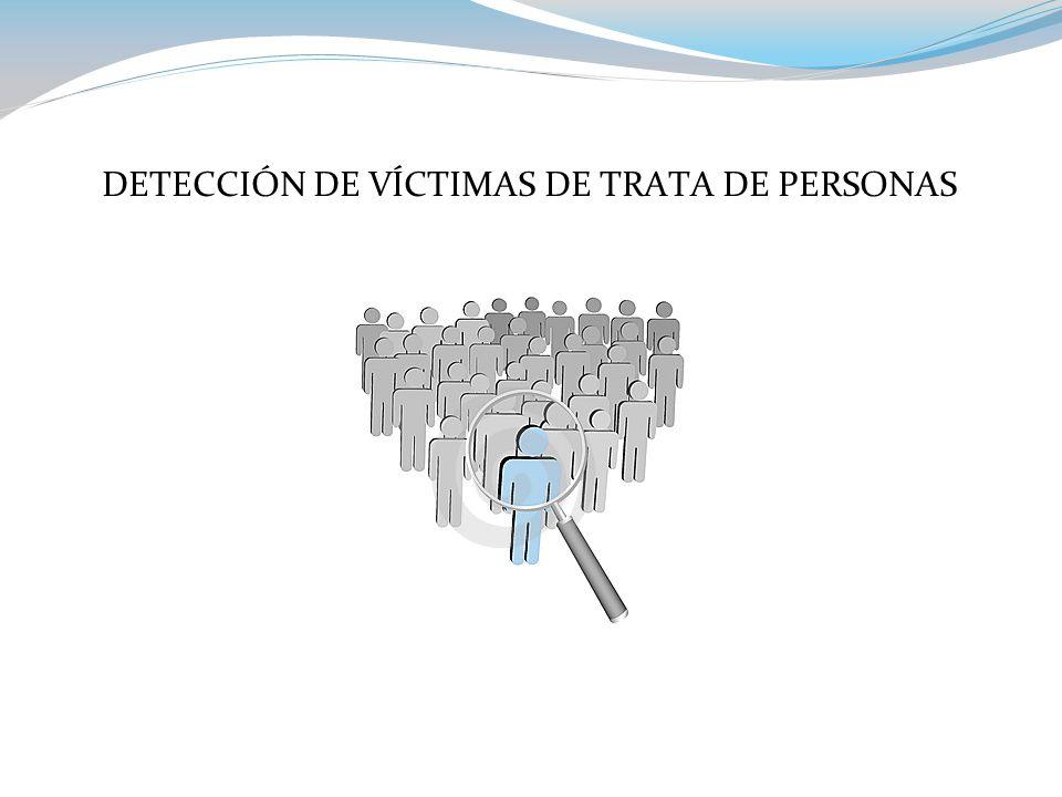 DETECCIÓN DE VÍCTIMAS DE TRATA DE PERSONAS