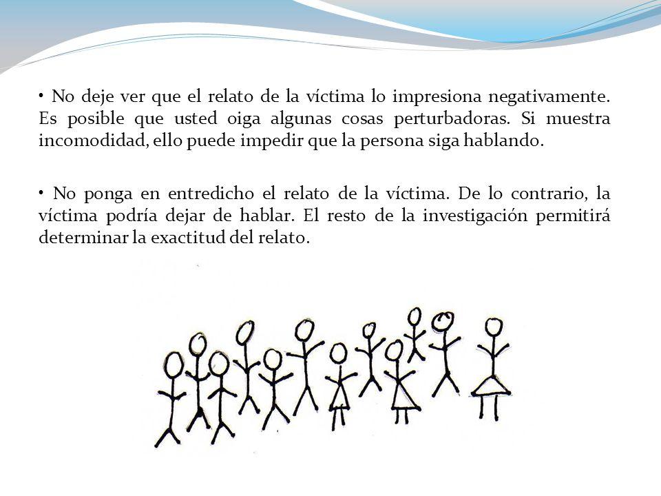 No deje ver que el relato de la víctima lo impresiona negativamente.