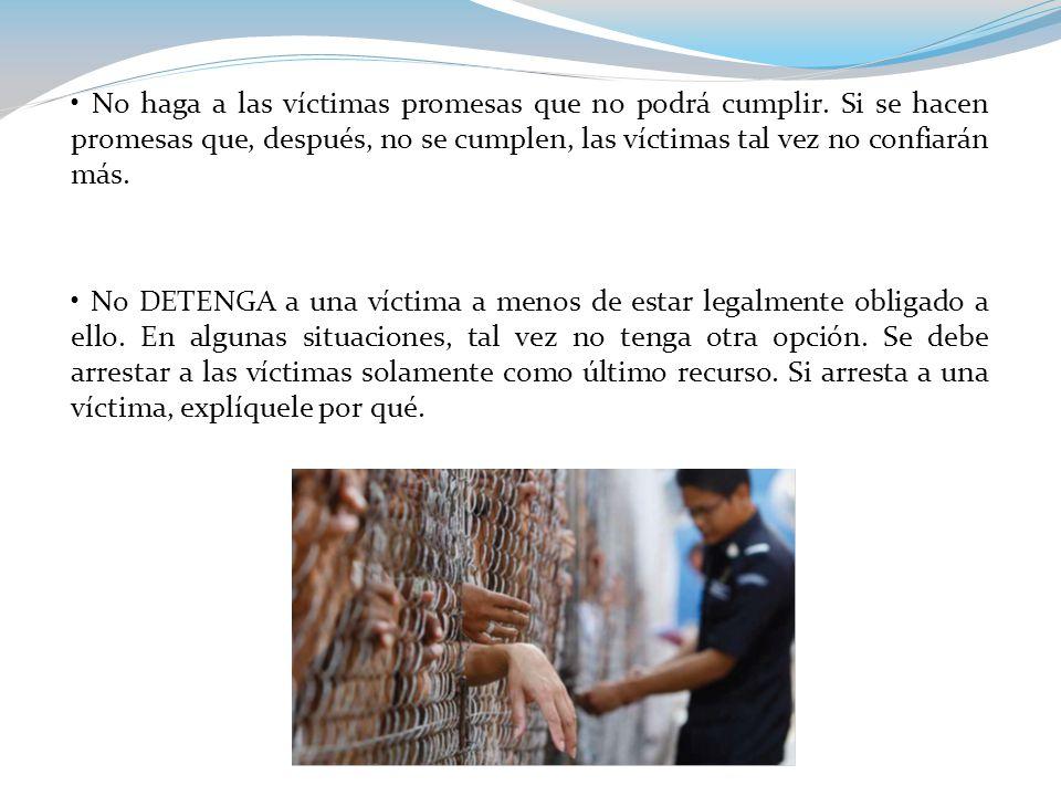 No haga a las víctimas promesas que no podrá cumplir.