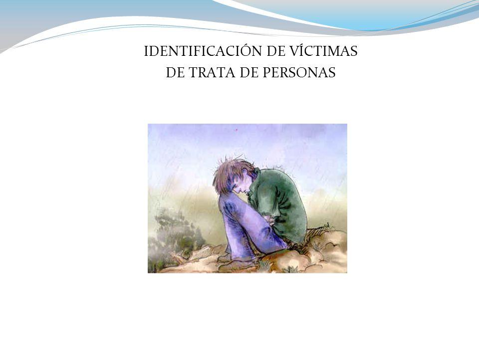 IDENTIFICACIÓN DE VÍCTIMAS DE TRATA DE PERSONAS