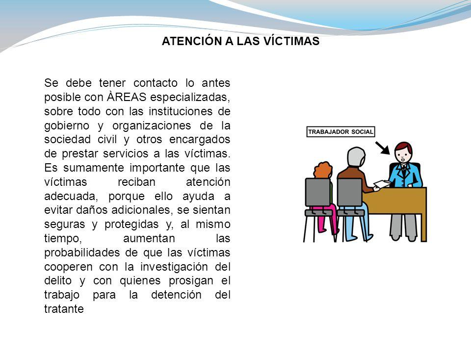 Se debe tener contacto lo antes posible con ÀREAS especializadas, sobre todo con las instituciones de gobierno y organizaciones de la sociedad civil y otros encargados de prestar servicios a las víctimas.