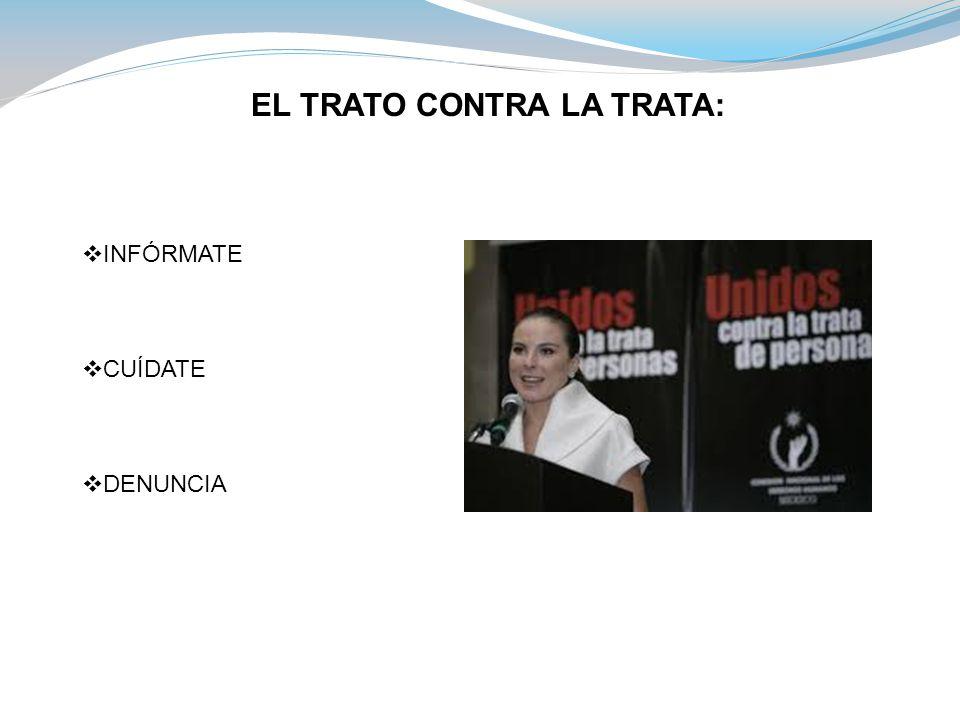 EL TRATO CONTRA LA TRATA:  INFÓRMATE  CUÍDATE  DENUNCIA