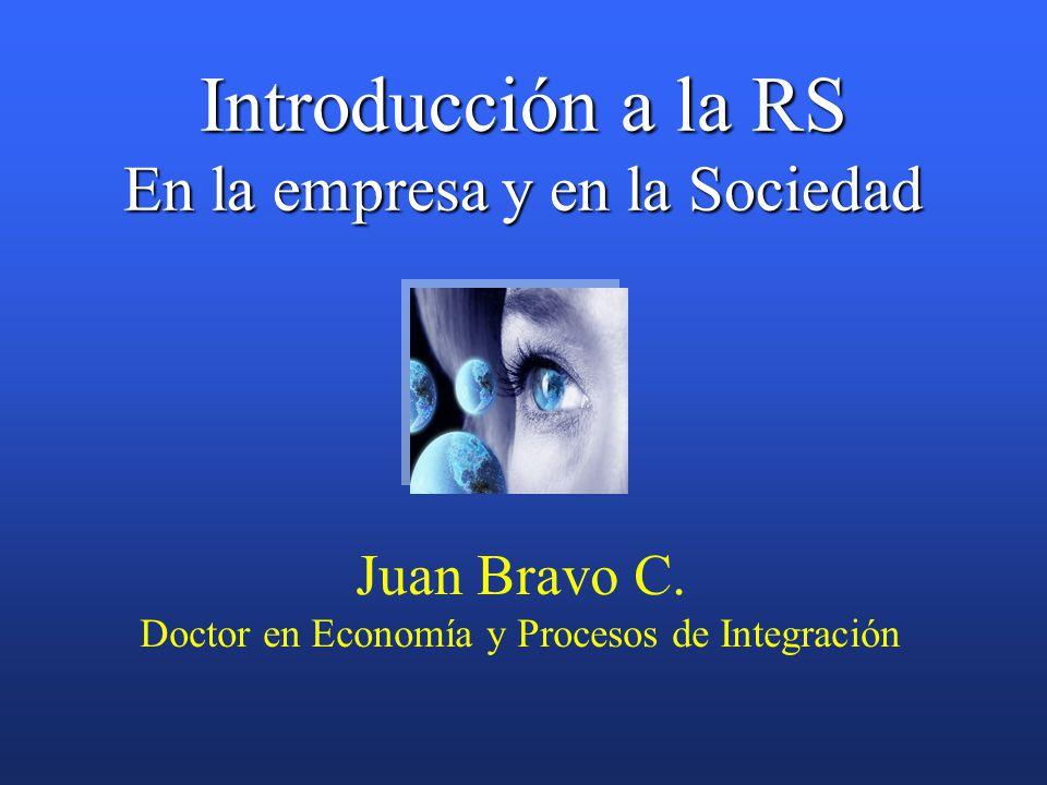 Introducción a la RS En la empresa y en la Sociedad Juan Bravo C.