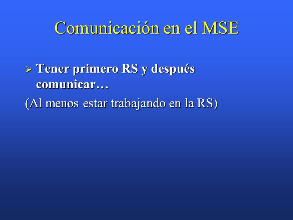Comunicación en el MSE  Tener primero RS y después comunicar… (Al menos estar trabajando en la RS)