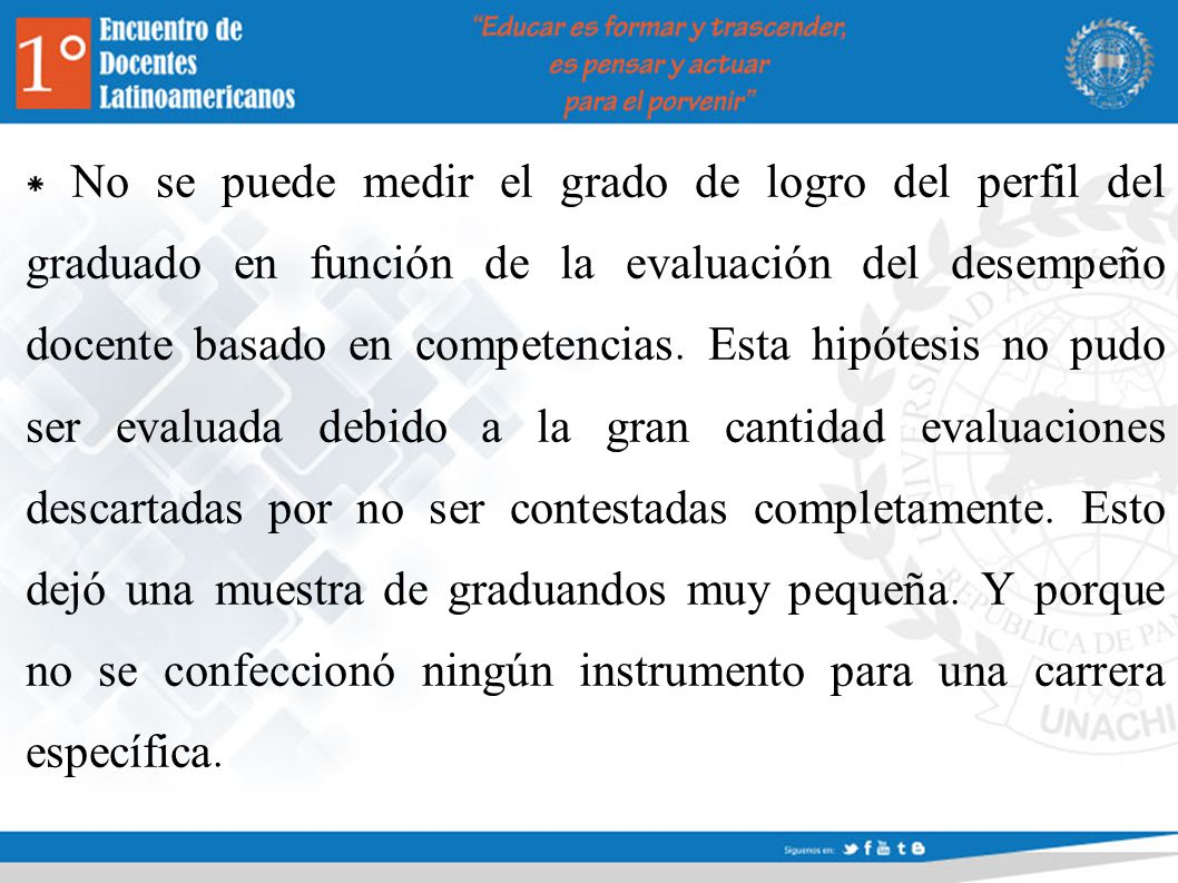 * No se puede medir el grado de logro del perfil del graduado en función de la evaluación del desempeño docente basado en competencias.