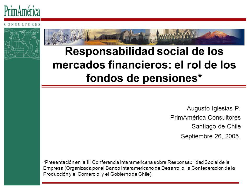 Responsabilidad social de los mercados financieros: el rol de los fondos de pensiones* Augusto Iglesias P.