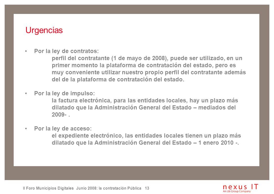 II Foro Municipios Digitales Junio 2008: la contratación Pública 13 Urgencias Por la ley de contratos: perfil del contratante (1 de mayo de 2008), puede ser utilizado, en un primer momento la plataforma de contratación del estado, pero es muy conveniente utilizar nuestro propio perfil del contratante además del de la plataforma de contratación del estado.