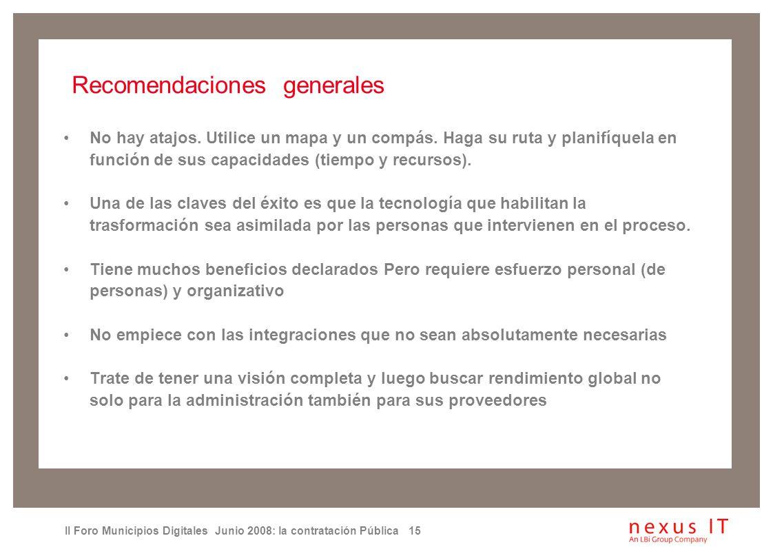 II Foro Municipios Digitales Junio 2008: la contratación Pública 15 Recomendaciones generales No hay atajos.
