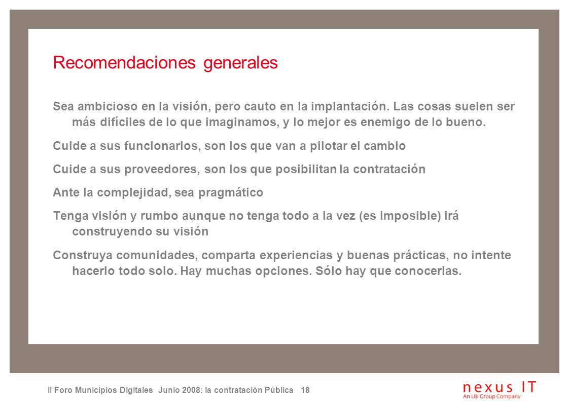 II Foro Municipios Digitales Junio 2008: la contratación Pública 18 Recomendaciones generales Sea ambicioso en la visión, pero cauto en la implantación.