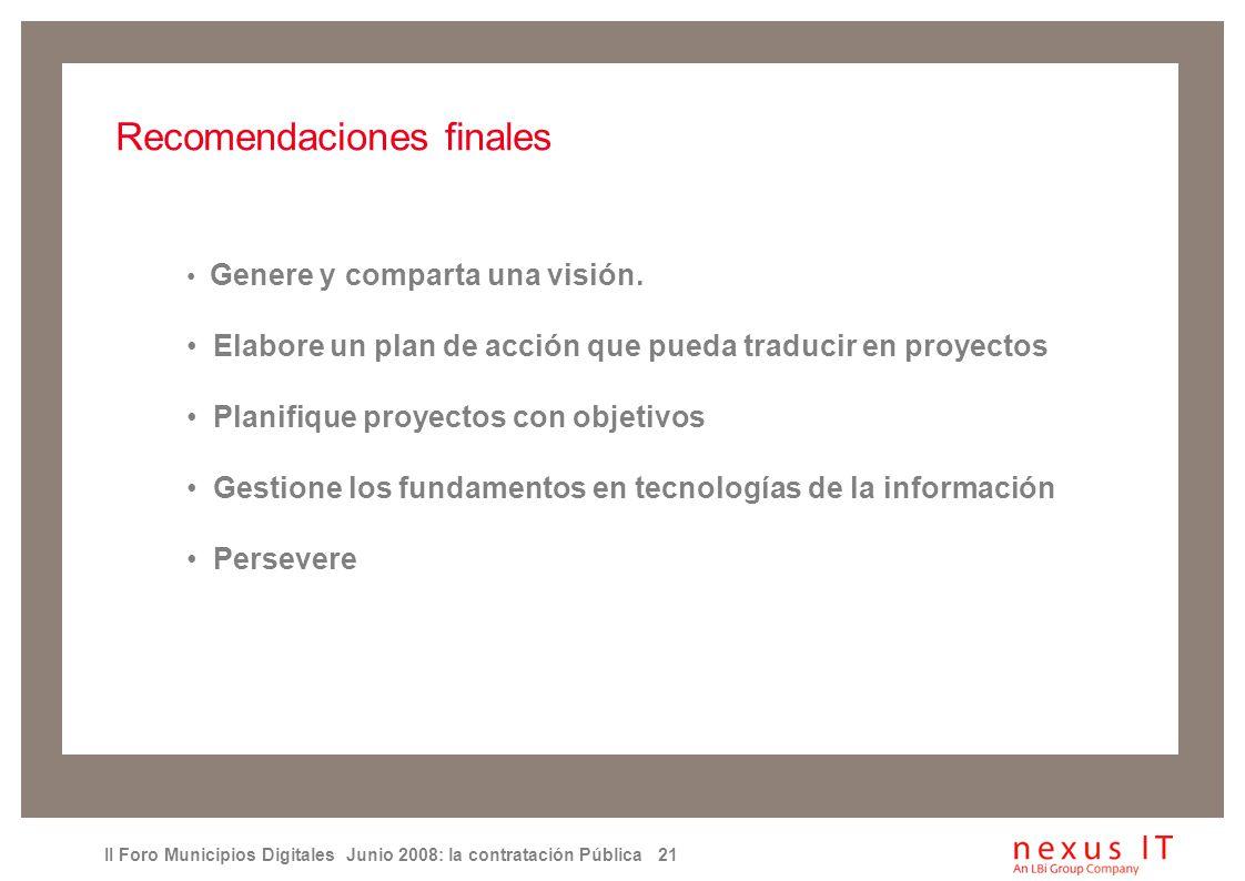 II Foro Municipios Digitales Junio 2008: la contratación Pública 21 Recomendaciones finales Genere y comparta una visión.