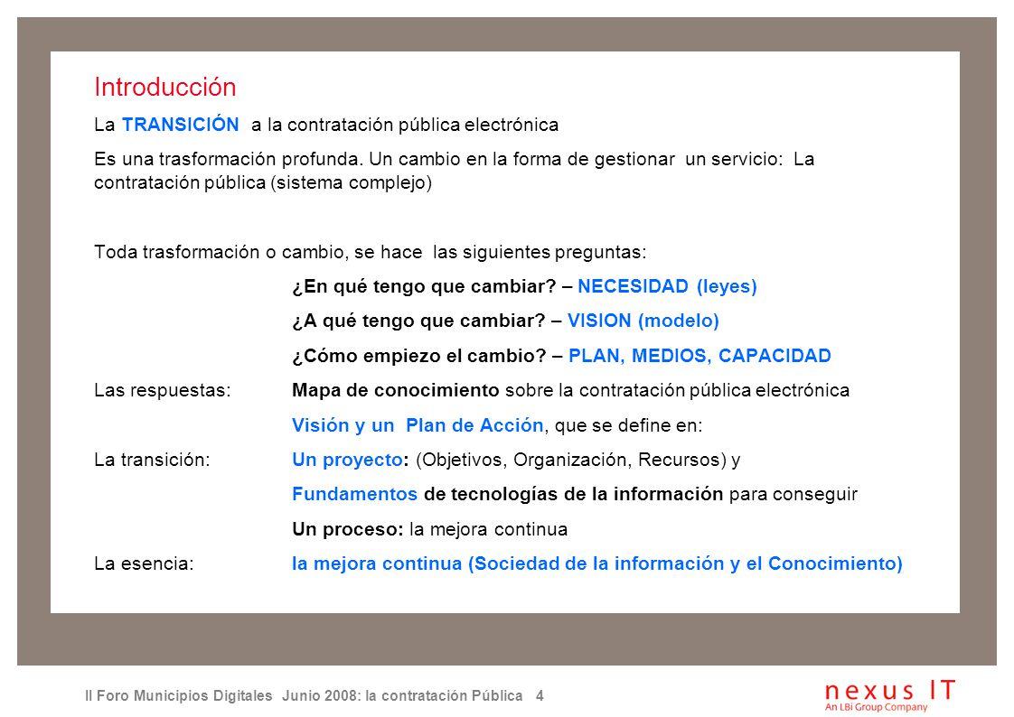 II Foro Municipios Digitales Junio 2008: la contratación Pública 4 Introducción La TRANSICIÓN a la contratación pública electrónica Es una trasformación profunda.