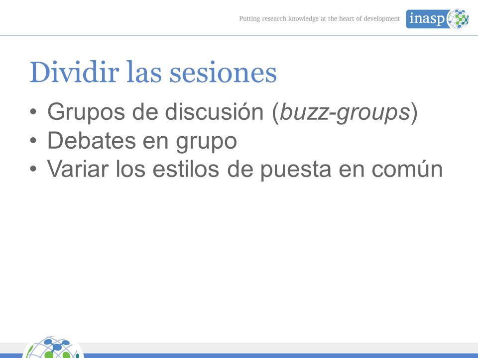 Dividir las sesiones Grupos de discusión (buzz-groups) Debates en grupo Variar los estilos de puesta en común