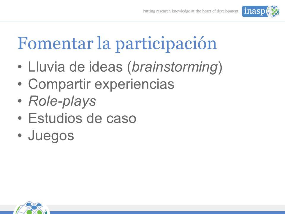 Fomentar la participación Lluvia de ideas (brainstorming) Compartir experiencias Role-plays Estudios de caso Juegos