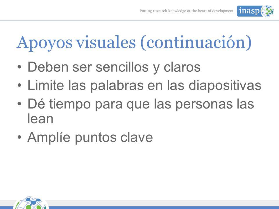 Apoyos visuales (continuación) Deben ser sencillos y claros Limite las palabras en las diapositivas Dé tiempo para que las personas las lean Amplíe puntos clave
