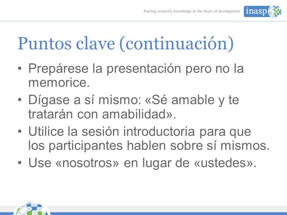 Puntos clave (continuación) Prepárese la presentación pero no la memorice.