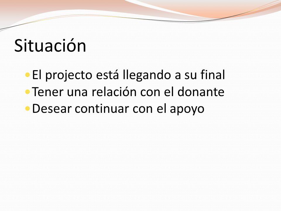 Situación El projecto está llegando a su final Tener una relación con el donante Desear continuar con el apoyo