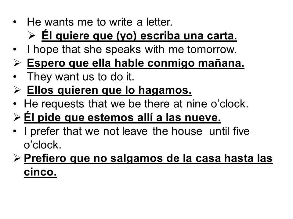 He wants me to write a letter.  Él quiere que (yo) escriba una carta.