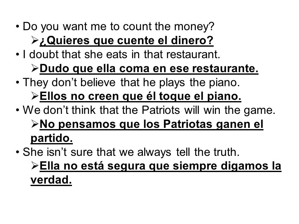 Do you want me to count the money.  ¿Quieres que cuente el dinero.
