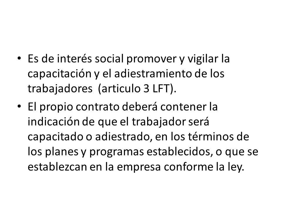Es de interés social promover y vigilar la capacitación y el adiestramiento de los trabajadores (articulo 3 LFT).