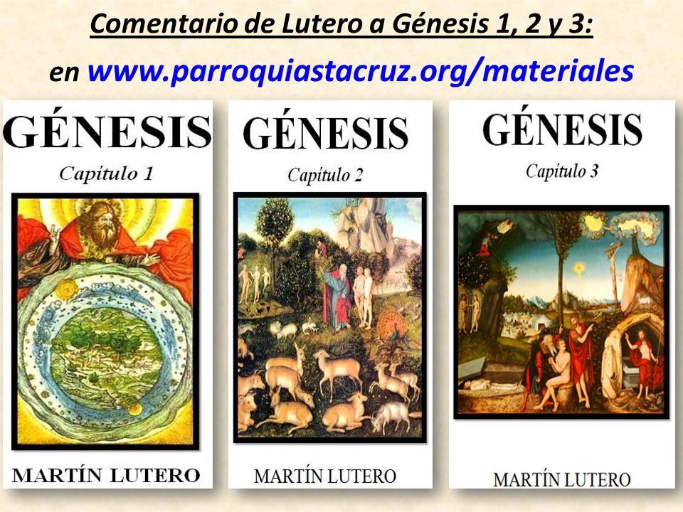 Comentario de Lutero a Génesis 1, 2 y 3: en www.parroquiastacruz.org/materiales