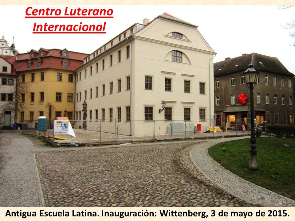 Centro Luterano Internacional Antigua Escuela Latina. Inauguración: Wittenberg, 3 de mayo de 2015.