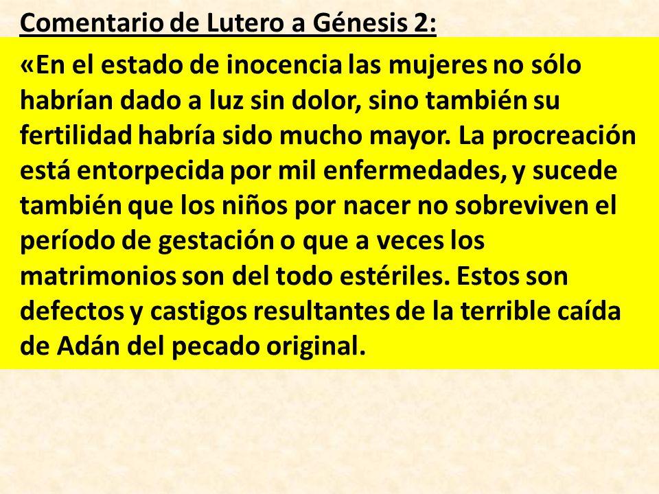 Comentario de Lutero a Génesis 2: «En el estado de inocencia las mujeres no sólo habrían dado a luz sin dolor, sino también su fertilidad habría sido mucho mayor.