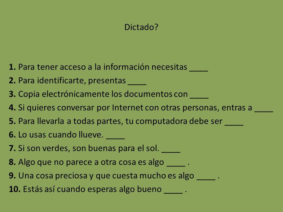 Dictado. 1. Para tener acceso a la información necesitas ____ 2.